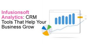 Infusionsoft Analytics: CRM Tools That Help Your Business Grow
